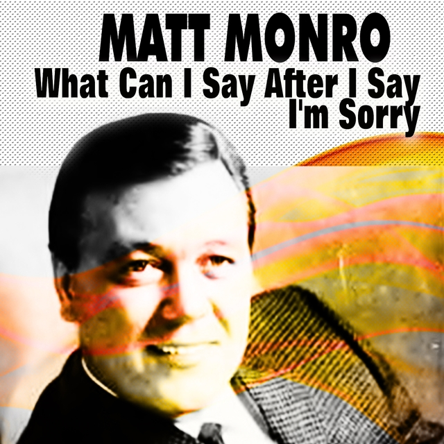 Matt Monro What Can I Say After I Say I'm Sorry