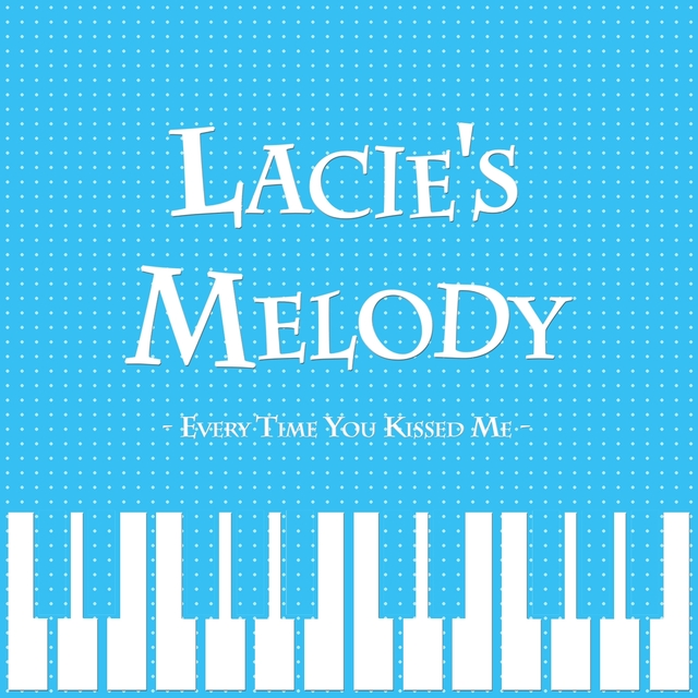 Couverture de Lacie's Melody - Every Time You Kissed Me