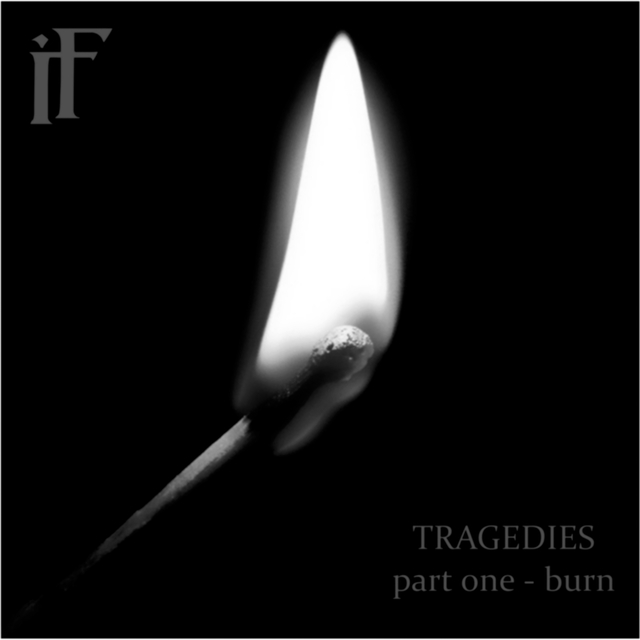 Tragedies Part One / Burn