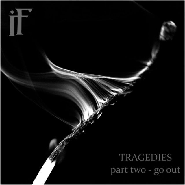 Tragedies Part Two / Go Out
