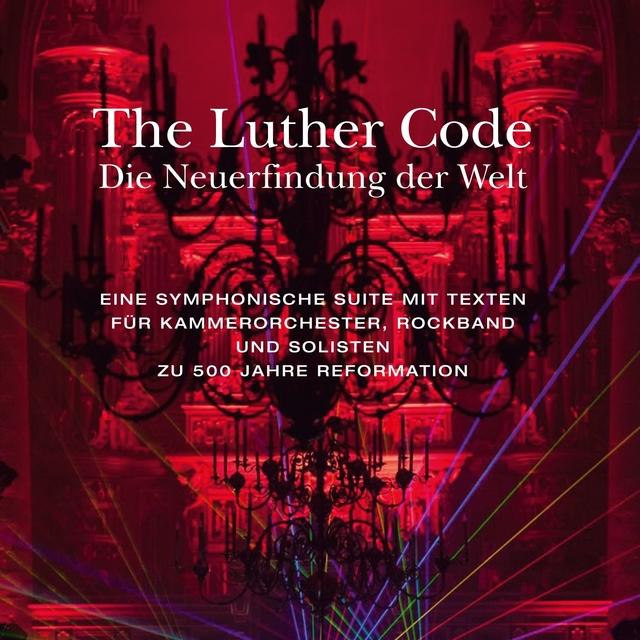 The Luther Code - Die Neuerfindung der Welt