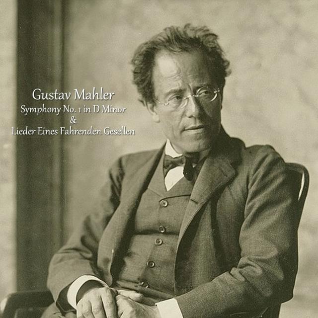 Mahler: Symphony No. 1 in D Minor & Lieder Eines Fahrenden Gesellen