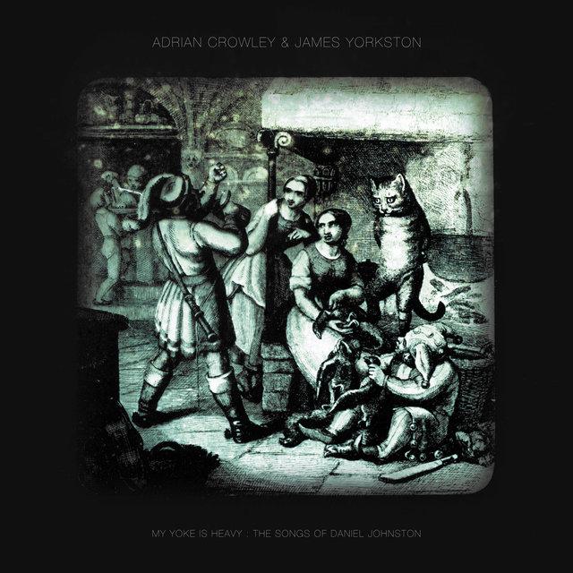 My Yoke Is Heavy : The Songs of Daniel Johnston