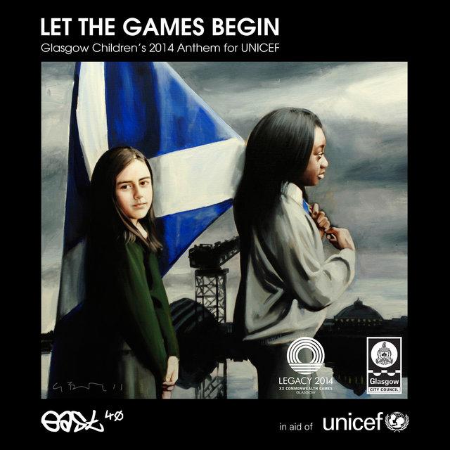 Let the Games Begin (Glasgow Children's 2014 Anthem for UNICEF)