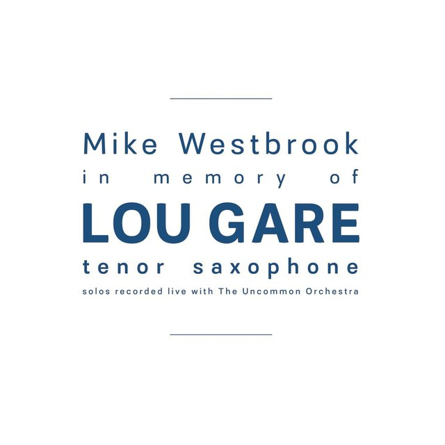 Couverture de In Memory of Lou Gare: Tenor Saxophone Solos Recorded Live with The Uncommon Orchestra