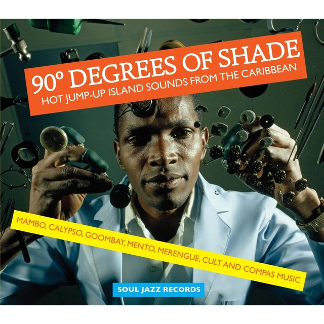 Soul Jazz Records Presents 90 Degrees of Shade: Hot Jump-Up Island Sounds from the Caribbean: Mambo, Calypso, Goombay, Mento, Merengue, Cult and Compas Music