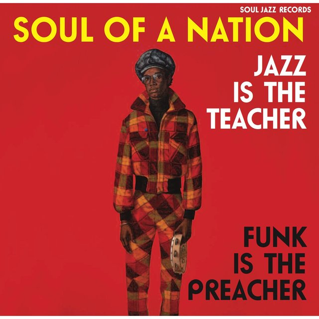 Soul Jazz Records Presents SOUL OF A NATION: Jazz is the Teacher, Funk is the Preacher - Afro-Centric Jazz, Street Funk and the Roots of Rap in the Black Power Era 1969-75
