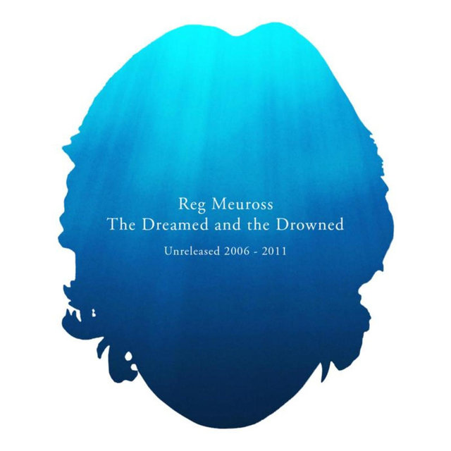 The Dreamed and the Drowned (Unreleased 2006 - 2011)
