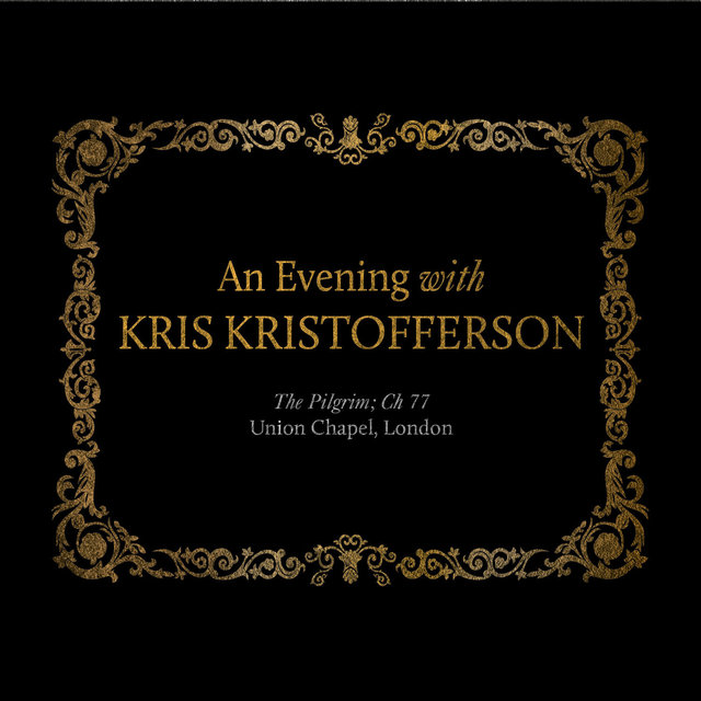 An Evening with Kris Kristofferson: The Pilgrim; Ch 77 Union Chapel, London