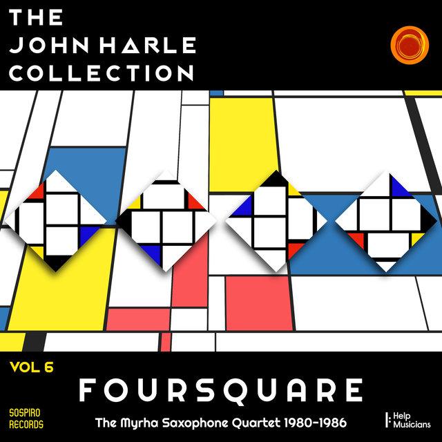 The John Harle Collection Vol. 6: Foursquare (The Myrha Saxophone Quartet 1980-1986)