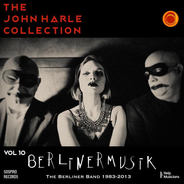 Couverture de The John Harle Collection, Vol. 10: Berlinermusik (The Berliner Bands 1983-2013)
