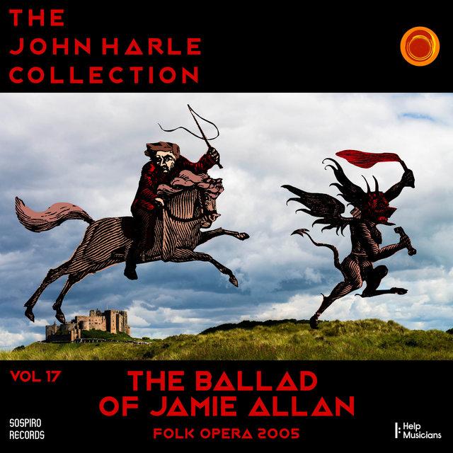 Couverture de The John Harle Collection Vol. 17: The Ballad of Jamie Allan (Folk Opera 2005)