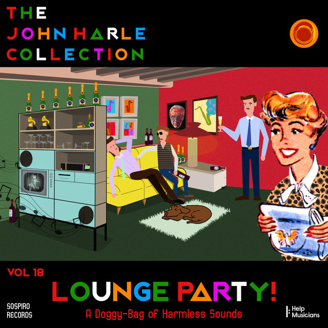 Couverture de The John Harle Collection Vol. 18: Lounge Party! (A Doggy-Bag of Harmless Sounds)