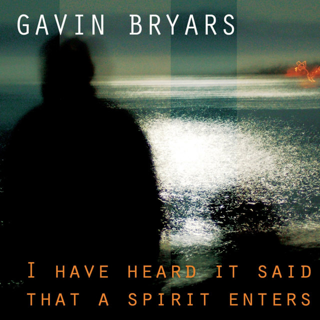 Bryars: I Have Heard It Said That a Spirit Enters