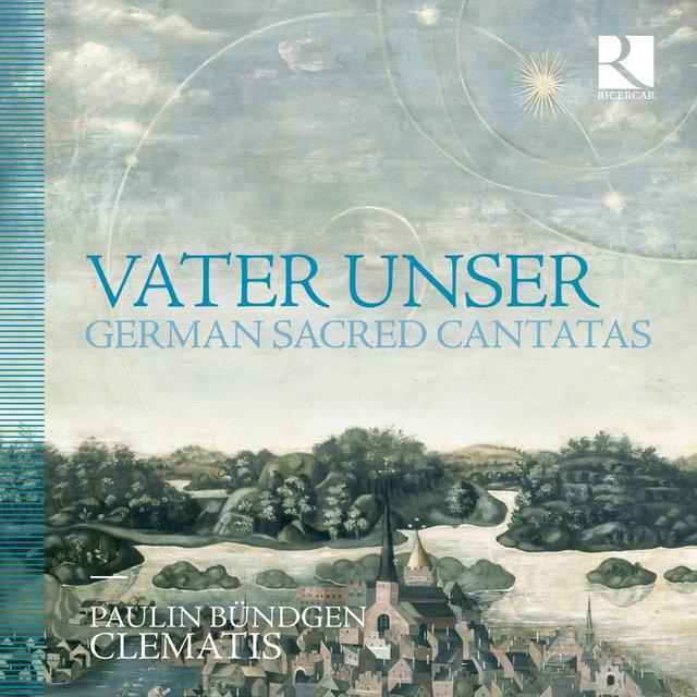 Vater unser. German Sacred Cantatas