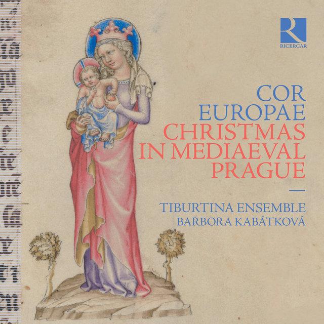 Cor Europae. Christmas in Mediaeval Prague