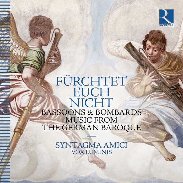 Fürchtet euch nicht: Bassoons & Bombards, Music from the German Baroque