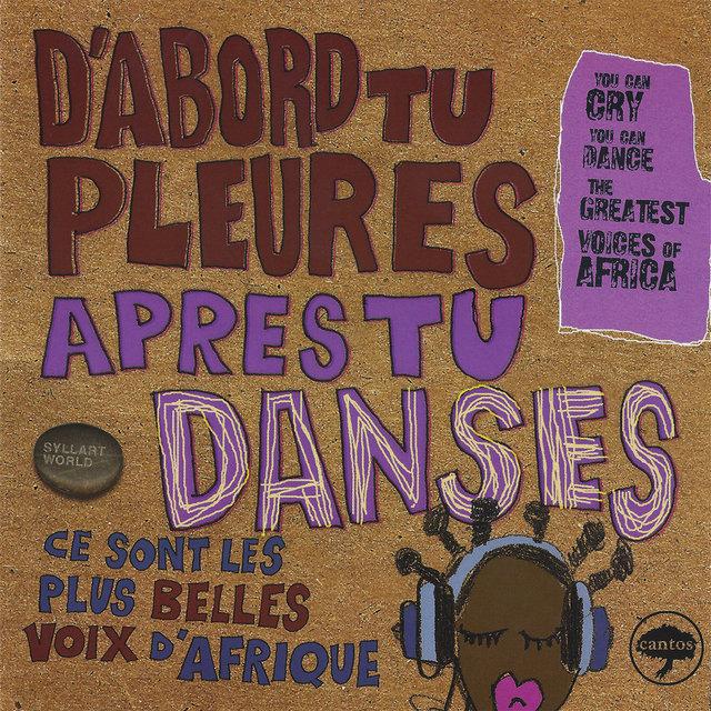 Couverture de D'abord tu pleures… Après tu danses: Ce sont les plus belles voix d'Afrique