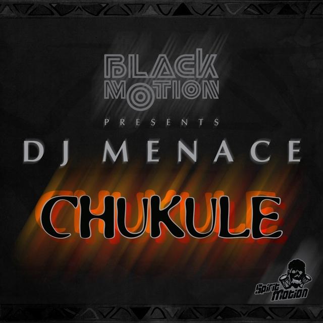 Black Motion & DJ Menace Presents Chukule