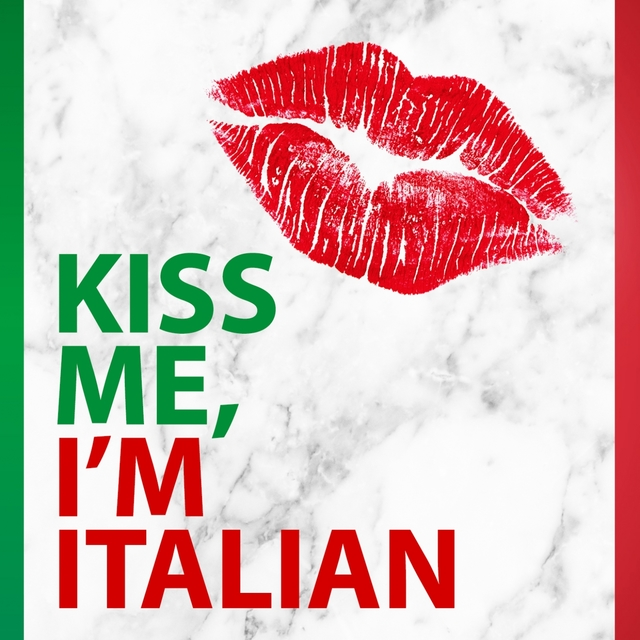 Kiss Me, I'm Italian