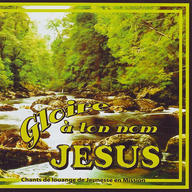 Gloire à ton nom Jésus (Chants de louange de Jeunesse en Mission)