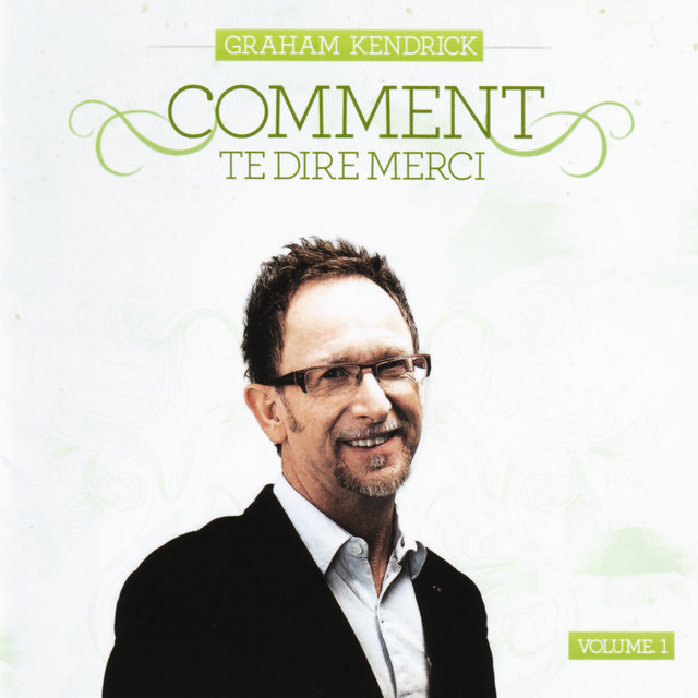 Graham Kendrick: Comment te dire merci, Vol. 1