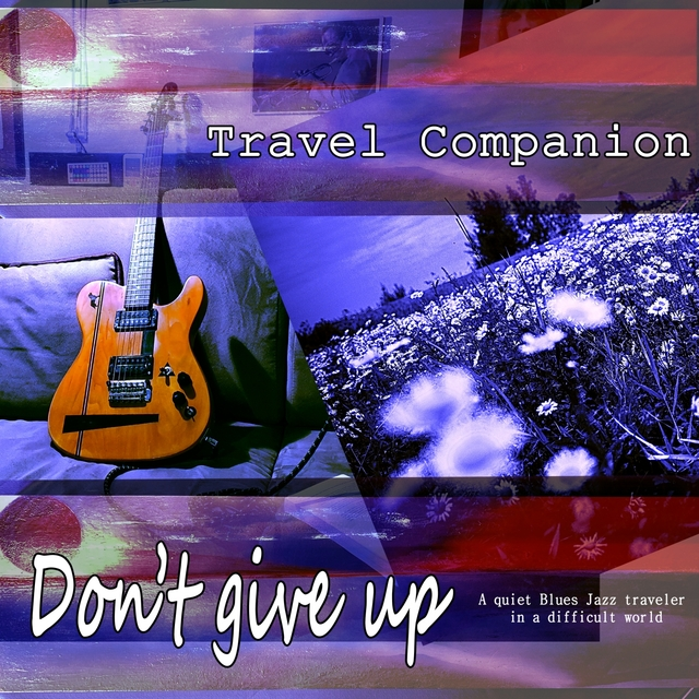 Don't Give Up: A Quiet Blues Jazz Traveler in a Difficult World