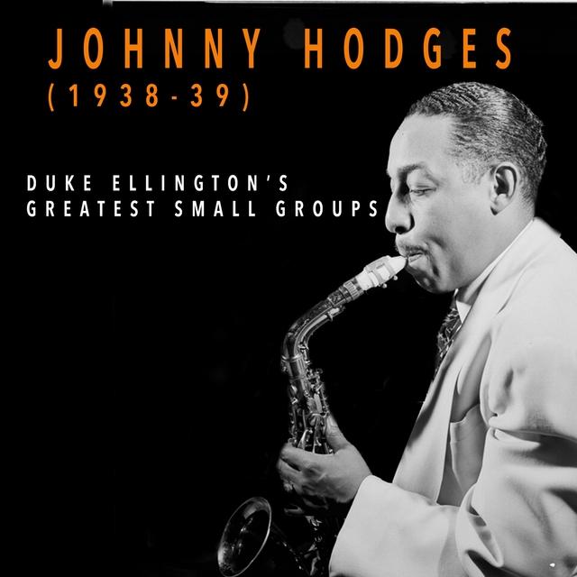 Johnny Hodges 1938-1939 - Duke Ellington's Greatest Small Groups