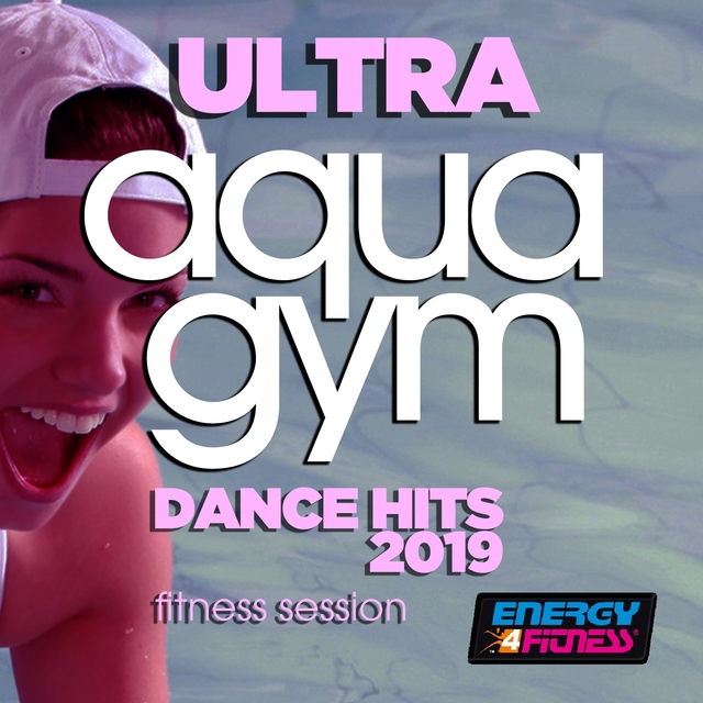 Couverture de Ultra Aqua Gym Dance Hits 2019 Fitness Session