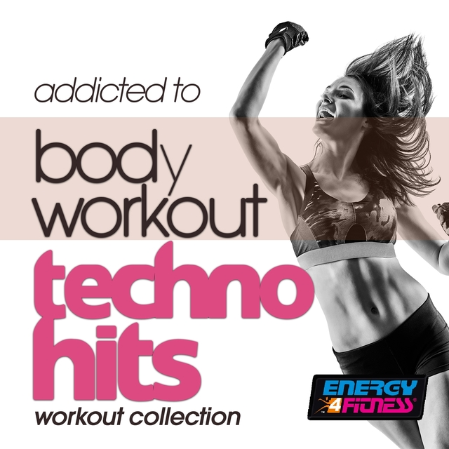 Addicted To Body Workout Techno Hits Workout Collection
