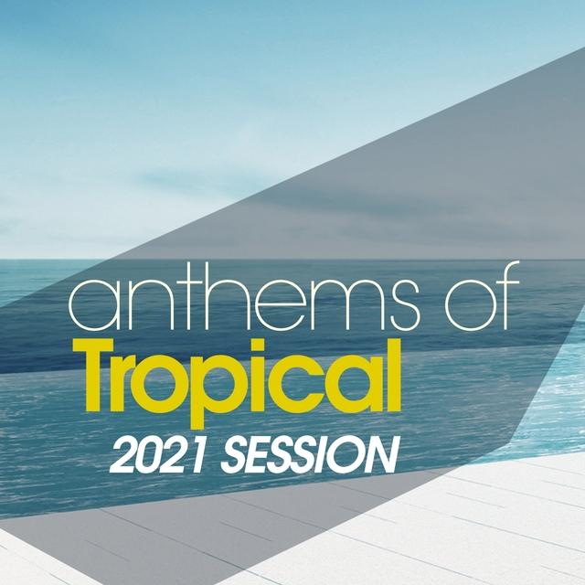 Couverture de Anthems Of Tropical 2021 Session