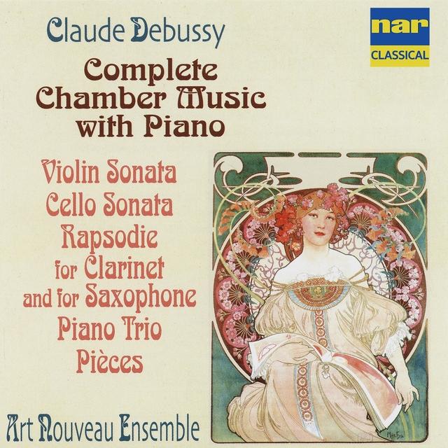 Debussy: Complete Chamber Music with Piano, Violin Sonata, Cello Sonata, Rapsodie for Clarinet and Saxophone, Piano Trio, Pièces