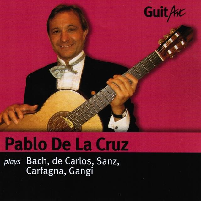 Pablo De La Cruz Plays Bach, De Carlos, Sanz, Carfagna, Gangi