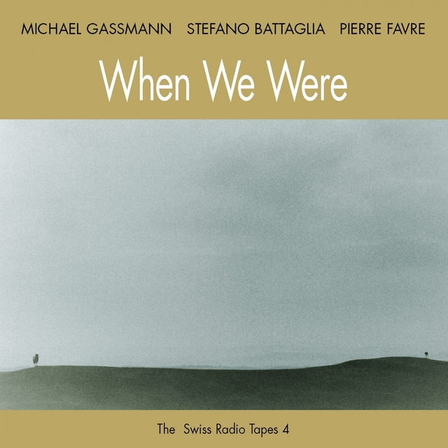 When We Were (The Swiss Radio Tapes 4)