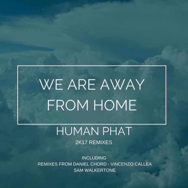 We Are Away From Home (2K17 Remixes)