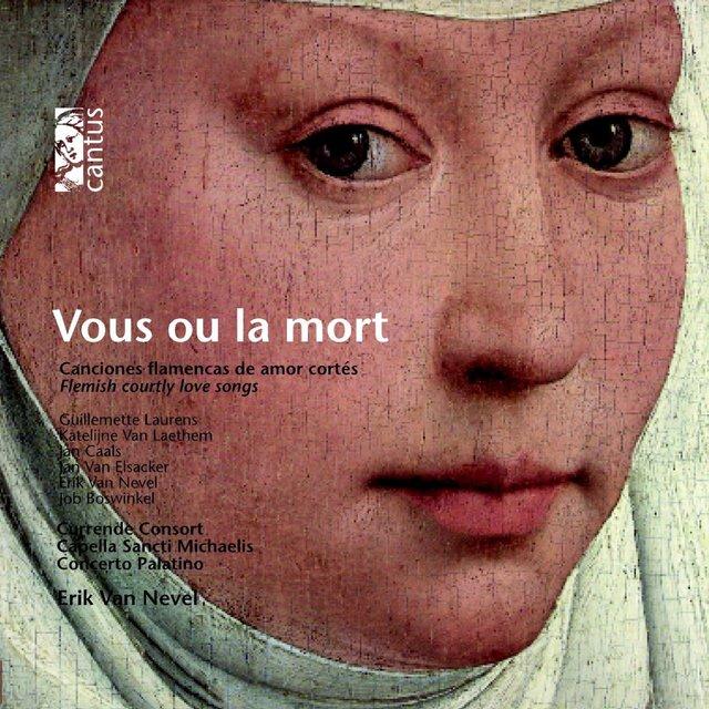 Vous ou la mort (Flemish Courtly Love Songs)