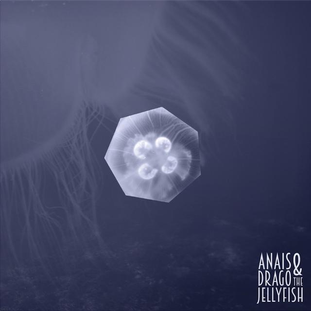Anais Drago & The Jellyfish
