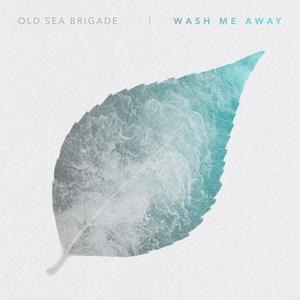 Wash Me Away   Old Sea Brigade