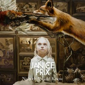 Nobody Would Know | Janice Prix