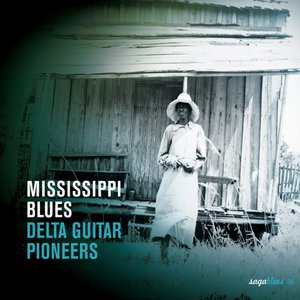"Saga Blues: Mississippi Blues ""Delta Guitar Pioneers"" 