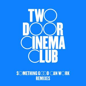 Something Good Can Work | Two Door Cinema Club