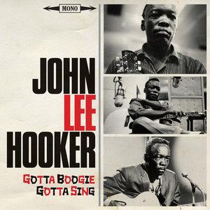 Gotta Boogie, Gotta Sing | John Lee Hooker