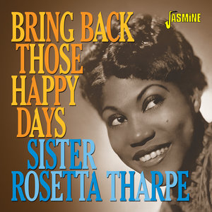 Bring Back Those Happy Days: Greatest Hits and Selected Recordings (1938-1957) | Sister Rosetta Tharpe