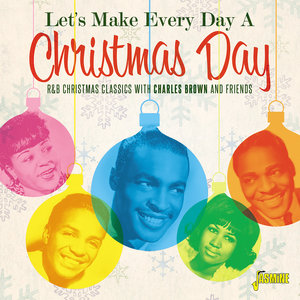 Let's Make Everyday a Christmas Day: R&B Christmas Classics with Charles Brown and Friends | Little Willie' Littlefield