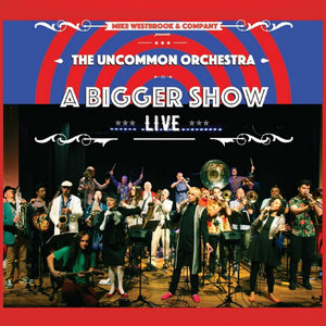 The Uncommon Orchestra: A Bigger Show - Live | Mike Westbrook & Company