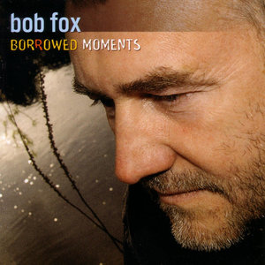 Borrowed Moments | Bob Fox