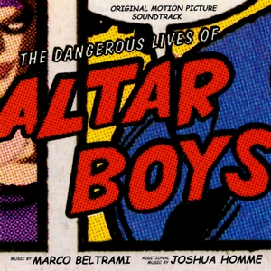 The Dangerous Lives of Altar Boys | Marco Beltrami