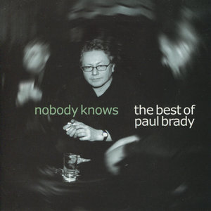 Nobody Knows: The Best of Paul Brady | Paul Brady