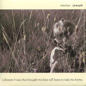Whoever It Was That Brought Me Here Will Have to Take Me Home | Martyn Joseph