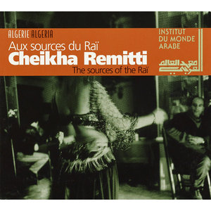 The Sources of the Raï (Algeria) | Cheikha Remitti
